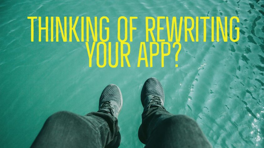 Rewriting Your App?