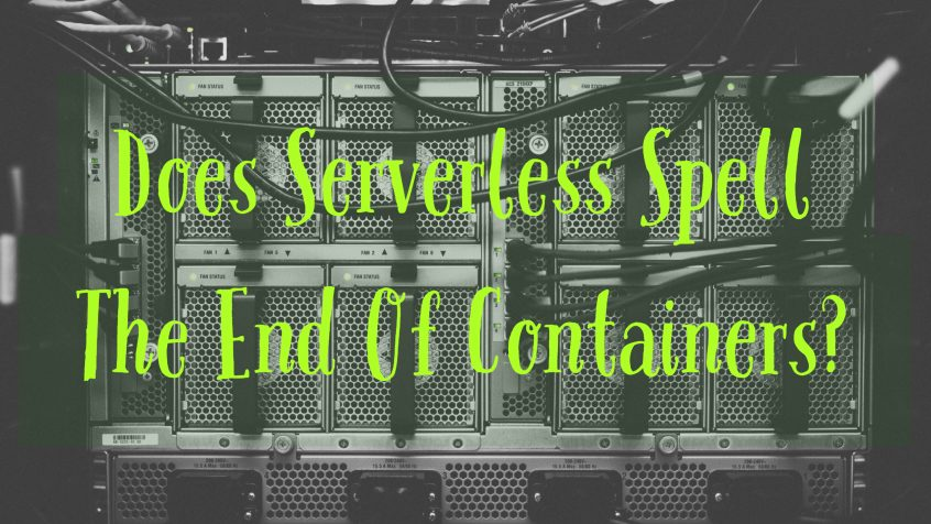 Does Serverless Spell The End Of Containers?